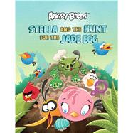 Stella and the Hunt for the Jade Egg An Angry Birds Story Book by Entertainment, Rovio, 9781608873760