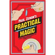Paul Zenon's Practical Magic Street Magic, Close-Up Tricks and Sleight of Hand by Zenon, Paul, 9781780973760