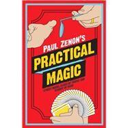 Paul Zenon's Practical Magic Street Magic, Close-Up Tricks and Sleight of Hand by Zenon, Paul, 9781780973760