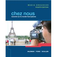 Chez nous Branché sur le monde francophone, Media-Enhanced Version by Valdman, Albert; Pons, Cathy; Scullen, Mary Ellen, 9780205933761