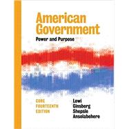 American Government: Power and Purpose (Fourteenth Core Edition) by Lowi, Theodore J.; Ginsberg, Benjamin; Shepsle, Kenneth A.; Ansolabehere, Stephen, 9780393283761