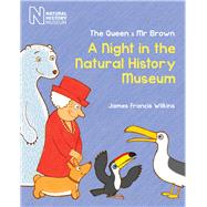 The Queen & Mr Brown: A Night in the Natural History Museum by Wilkins, James Francis, 9780565093761
