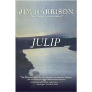 Julip A Novel by Harrison, Jim, 9780802143761