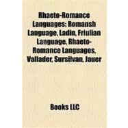Rhaeto-Romance Languages : Romansh Language, Ladin, Friulian Language, Vallader, Sursilvan, Jauer, Sutsilvan by , 9781155583761