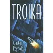 Troika by Reynolds, Alastair, 9781596063761