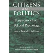 Citizens and Politics: Perspectives from Political Psychology by Edited by James H. Kuklinski, 9780521593762