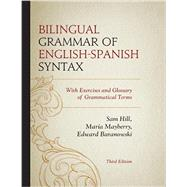 Bilingual Grammar of English-Spanish Syntax With Exercises and a Glossary of Grammatical Terms by Hill, Sam; Mayberry, María; Baranowski, Edward, 9780761863762