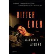 Bitter Eden A Novel by Afrika, Tatamkhulu, 9781250063762