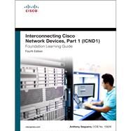 Interconnecting Cisco Network Devices, Part 1 (ICND1) Foundation Learning Guide by Sequeira, Anthony, 9781587143762