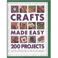 Crafts Made Easy: 200 Projects: Hundreds of Beautiful Things to Make, Plus Home Decorating Ideas, All Shown Step by Step With 1750 Stunning Photographs by Hill, Simona, 9781780193762