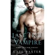 The Last True Vampire by Baxter, Kate, 9781250053763
