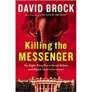 Killing the Messenger by Brock, David, 9781455533763