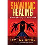 Shamanic Healing by Beery, Itzhak; Villoldo, Alberto, 9781620553763