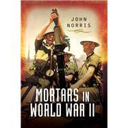Mortars in World War II by Norris, John, 9781783463763