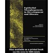 Epithelial Morphogenesis in Development and Disease by Birchmeier, Walter; Birchmeier, Carmen, 9780203303764