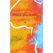 What Is Africa to Me? by Conde´, Maryse; Philcox, Richard, 9780857423764