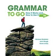 Grammar to Go How It Works and How To Use It by Goldstein, Barbara; Waugh, Jack; Linsky, Karen, 9781305103764