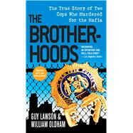The Brotherhoods: The True Story of Two Cops Who Murdered for the Mafia by Lawson, Guy; Oldham, William, 9781501123764