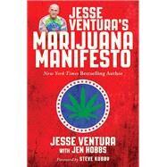 Jesse Ventura's Marijuana Manifesto by Ventura, Jesse; Hobbs, Jen (CON); Kubby, Steve, 9781510723764
