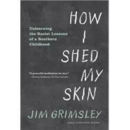 How I Shed My Skin by Grimsley, Jim, 9781616203764