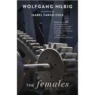 The Females by Hilbig, Wolfgang; Cole, Isabel Fargo, 9781931883764