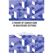 A Theory of Cancer Care in Healthcare Settings by Cox; Carol, 9781138643765