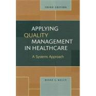 Applying Quality Management in Healthcare: A Systems Approach by Kelly, Diane L., 9781567933765