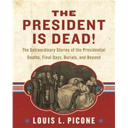 The President Is Dead! by Picone, Louis L., 9781510703766