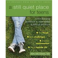 A Still Quiet Place for Teens by Saltzman, Amy, M.D., 9781626253766