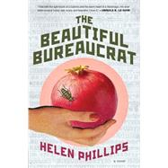 The Beautiful Bureaucrat A Novel by Phillips, Helen, 9781627793766