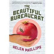 The Beautiful Bureaucrat A Novel by Phillips, Helen, 9781627793766