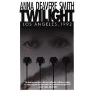 Twilight : Los Angeles, 1992 by SMITH, ANNA DEAVERE, 9780385473767
