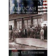 Paducah, Ky : Frontier to the Atomic Age by Robertson, John E. L., 9780738523767