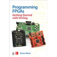 Programming FPGAs: Getting Started with Verilog by Monk, Simon, 9781259643767