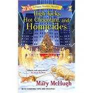 High Kicks, Hot Chocolate, and Homicides by MCHUGH, MARY, 9781496703767
