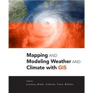 Mapping and Modeling Weather and Climate With Gis by Armstrong, L.; Butler, K.; Settelmaier, J.; Vance, T.; Wilhelmi, O., 9781589483767