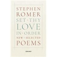 Set Thy Love in Order by Romer, Stephen, 9781784103767