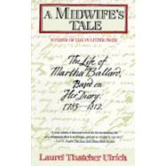 Midwife's Tale : The Life of Martha Ballard, Based on Her Diary, 1785-1812 by ULRICH, LAUREL THATCHER, 9780679733768