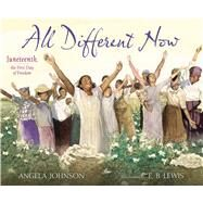 All Different Now Juneteenth, the First Day of Freedom by Johnson, Angela; Lewis, E.b., 9780689873768