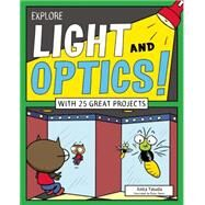 Explore Light and Optics! With 25 Great Projects by Yasuda, Anita ; Stone, Bryan, 9781619303768