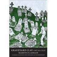 Graveyard Clay by Cadhain, Máirtín Ó.; Iomaire, Liam Mac Con; Robinson, Tim, 9780300203769