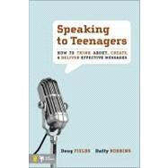 Speaking to Teenagers : How to Think about, Create, and Deliver Effective Messages by Doug Fields and Duffy Robbins, 9780310273769