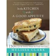 In the Kitchen With a Good Appetite (Hardcover)