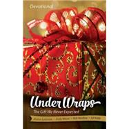Under Wraps Devotional: The Gift We Never Expected by Renfroe, Rob; Lagrone, Jessica; Robb, Ed; Nixon, Andy, 9781426793769