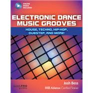 Electronic Dance Music Grooves: House, Techno, Hip-Hop, Dubstep, and More! by Bess, Josh, 9781480393769