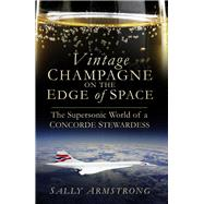 Vintage Champagne on the Edge of Space by Armstrong, Sally, 9780750963770