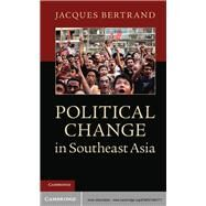 Political Change in Southeast Asia by Jacques Bertrand, 9780521883771