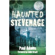 Haunted Stevenage by Adams, Paul, 9780750953771