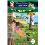 Blowing in the Wind (The Magic School Bus Rides Again: Scholastic Reader Level 2) by Brooke, Samantha; Artful Doodlers Ltd., 9781338253771