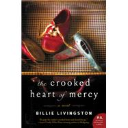 The Crooked Heart of Mercy by Livingston, Billie, 9780062413772